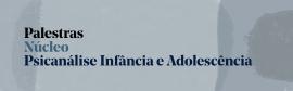 Núcleo Psicanálise Infância e Adolescência – Palestra: Psicanálise e Educação: O Processo de Adaptação com Crianças – 2021
