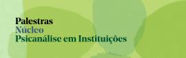 Núcleo Psicanálise em Instituições – Palestra: A clínica aberta de Psicanálise e o grupo analista – 2021
