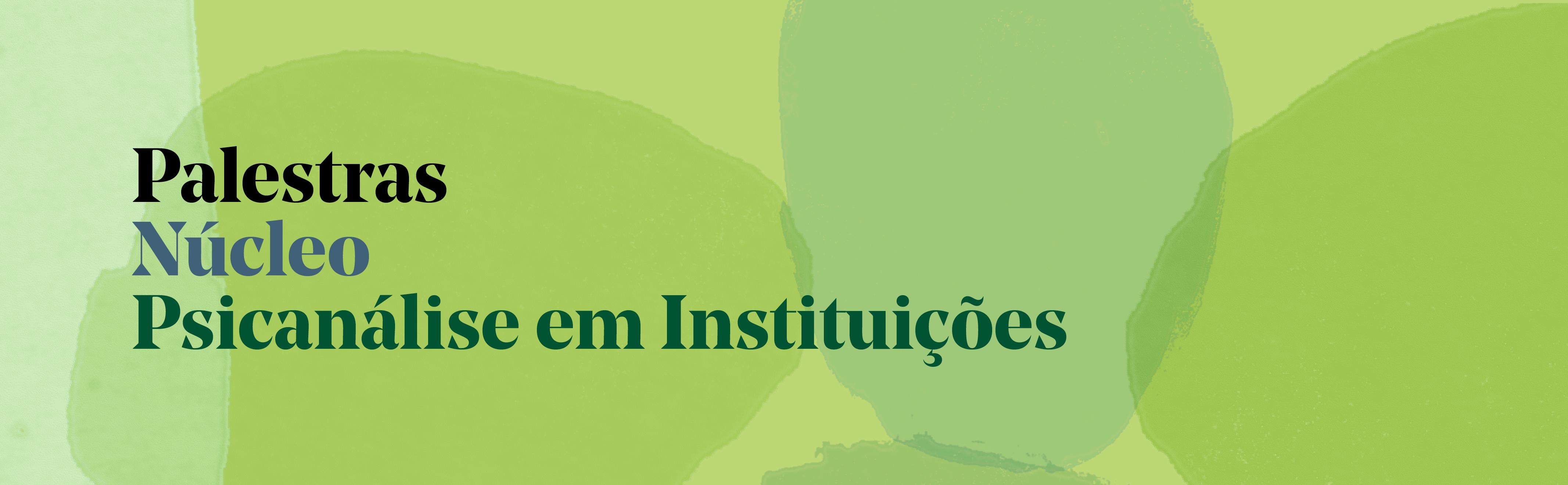Palestras Núcleo Psicanálise em Instituições